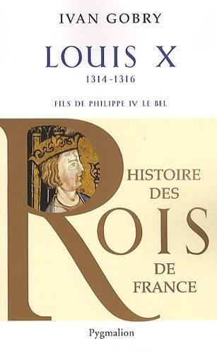9782756402260: Louis X : Fils de Philippe IV le bel, 1314-1316 (Histoire des rois de France)