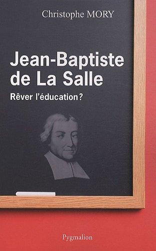 """""""Jean-Baptiste de La Salle ; rêver l'éducation ?"""": Christophe Mory"""