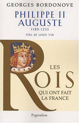 """""""Philippe Auguste II (1180-1223) ; père de Louis VIII"""": Georges Bordonove"""