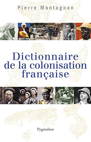 dictionnaire de la colonisation française: Pierre Montagnon