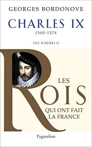 """Charles IX ; 1560-1574 ; fils de Henri II"": GEORGES BORDONOVE"