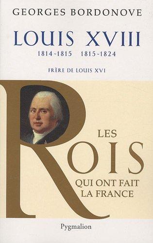 """""""Louis XVIII ; 1814-1815, 1815-1824 ; frère de Louis XVI"""": Georges Bordonove"""