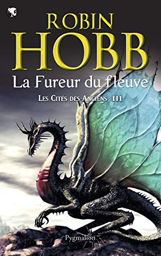 Les Cités des Anciens, Tome 3 : La fureur du fleuve: Robin Hobb