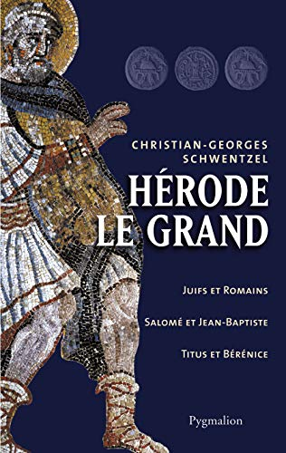 Hérode le grand (French Edition): Christian-Georges Schwentzel