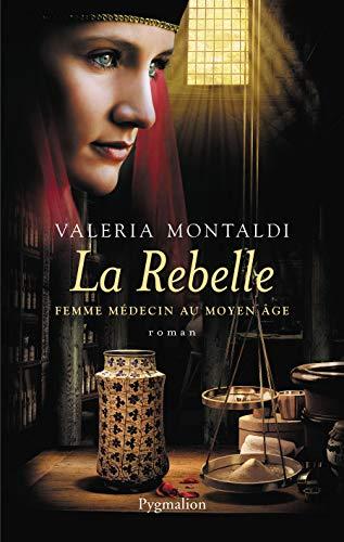 9782756406848: la rebelle ; femme médecin au Moyen Age