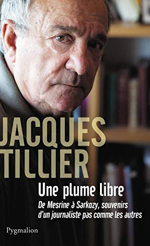 Une plume libre De Mesrine à Sarkozy,: TILLIER (Jacques)