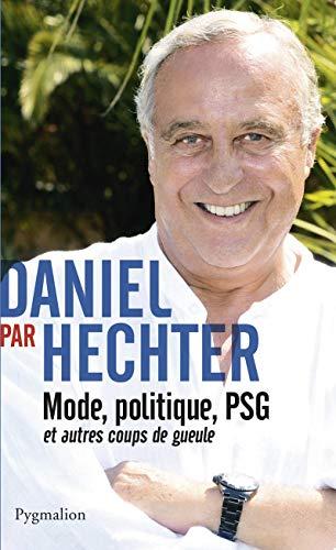 9782756410623: Daniel par Hechter : Mode, politique, PSG et autres coups de gueule