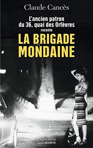 9782756410647: L'ancien patron du 36 quai des Orfèvres raconte la brigade mondaine : Sexe, pouvoir, argent...