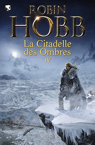9782756410791: La Citadelle des Ombres, Tome 4 : Serments et Deuils ; Le Dragon des glaces ; L'Homme noir ; Adieux et Retrouvailles
