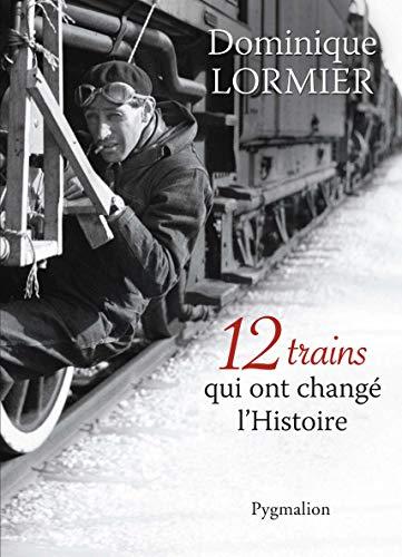 9782756410845: 12 trains qui ont changé l'Histoire