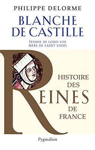 Blanche de Castille : Epouse de Luois VIII, mère de Saint Louis