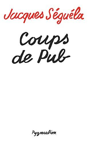 Coups de pub (Documents et témoignages): Séguéla, Jacques