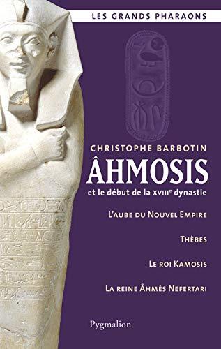 Ahmosis et le début de la XVIIIe dynastie: Christophe Barbotin