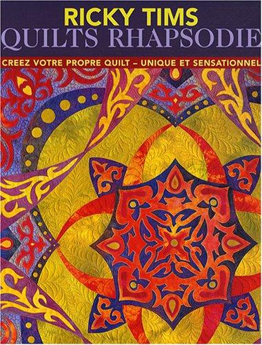 9782756501871: Quilts Rhapsodie : Créez votre propre quilt unique et sensationnel