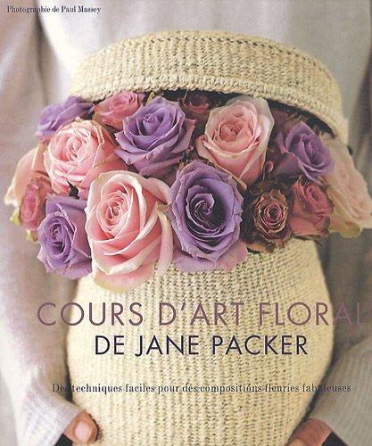 9782756504698: Le cours d'art floral de Jane Packer : Des techniques faciles pour des compositions fleuries fabuleuses
