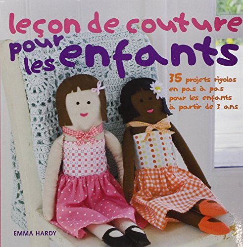 """""""leçon de couture pour les enfants ; 35 projets rigolos en pas à pas pour les ..."""