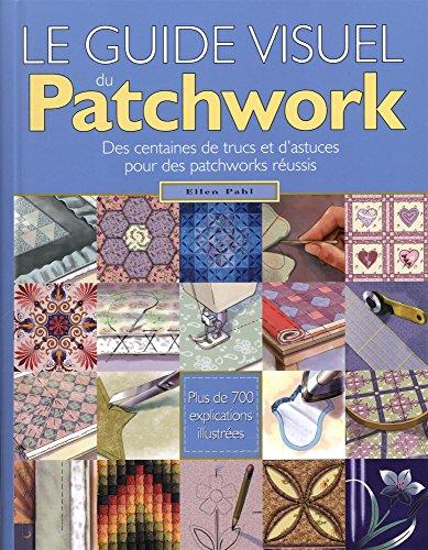 """""""le guide visuel du patchwork ; des centaines de trucs et d'astuces pour les patchworks r..."""