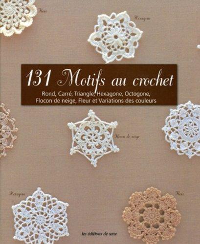 131 Motifs au crochet : Rond, carré, triangle, hexagone, octogone, flocon de neige, fleur et...