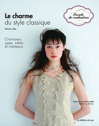 9782756506838: Le charme du style classique : Chemisiers, jupes, robes et manteaux. Patrons en taille réelle. Tailles: S, M et L