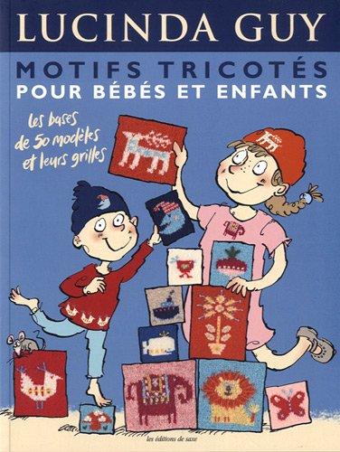 9782756507132: Motifs tricot�s pour b�b�s et enfants: Les bases de 50 mod�les et leurs grilles
