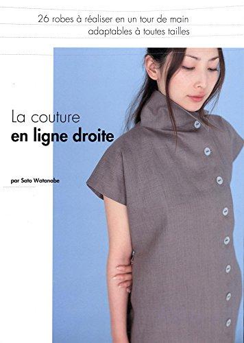 9782756509204: La couture en ligne droite. 26 robes a realiser en un tour de main adaptables a toutes tailles