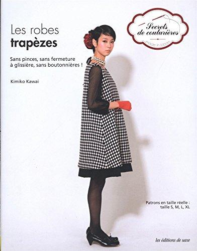 9782756509433: Les robes trapèzes. Sans pinces, sans fermeture à glissière, sans boutonnières ! Patrons en taille réelle : tailles S, M, L, XL.