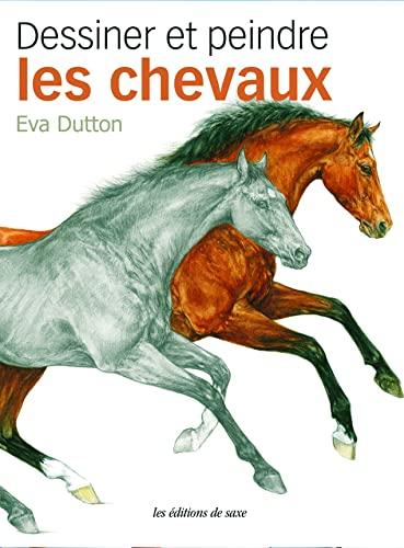 Dessiner et peindre les chevaux [Feb 07, 2013] Dutton, Eva et Couet, Sylvaine