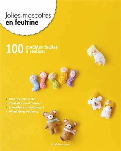 9782756510606: Jolies mascottes en feutrine : 100 modèles faciles à réaliser, Gabarits taille réelle, Explications en couleurs, Accessibles aux débutants !
