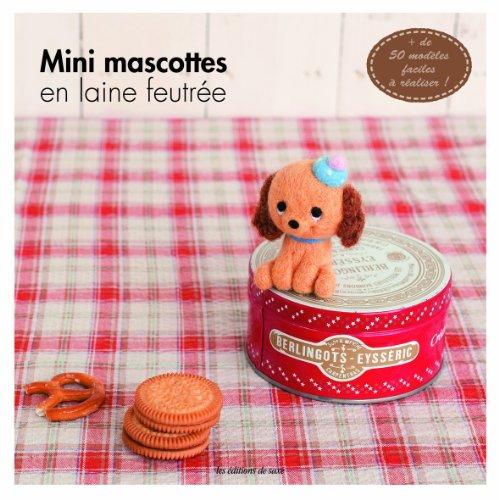 9782756510835: Mini mascottes en laine feutr�e. + de 50 mod�les faciles � r�aliser !