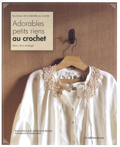 9782756510972: Adorables petits riens au crochet. Les bases de la dentelle au crochet. Blanc, �cru et beige. Explications avec sch�mas et photos. Accessoires & objets d�co.