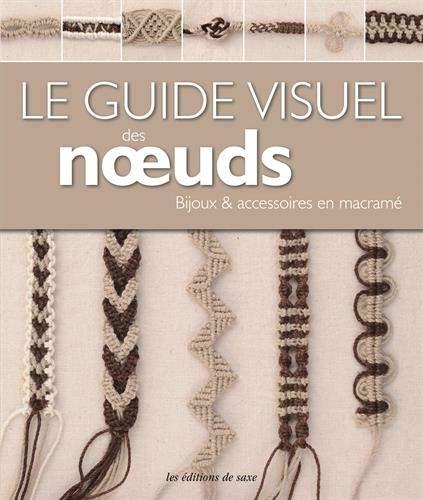 9782756520391: Le guide visuel des noeuds : Bijoux & accessoires en macram�