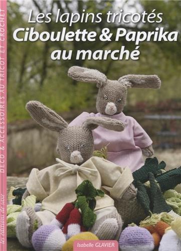 9782756521503: Déco & accessoires au tricot et crochet : Ciboulette & Paprika au marché, les lapins tricotés