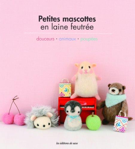 9782756522555: Petites mascottes en laine feutrée : Douceurs, Animamux, Poupées