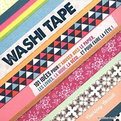 9782756523378: washi tape ; 101 idées pour s'amuser avec le papier, les livres, la mode, la déco ...et pour faire la fête !