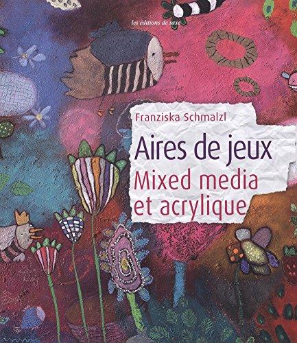 AIRES DE JEUX : MIXED MEDIA ET ACRYLIQUE: SCHMALZL FRANZISKA