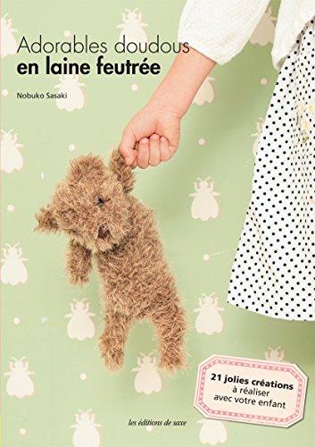 9782756523965: Adorables doudous en laine feutrée : 21 jolies créations à réaliser avec votre enfant