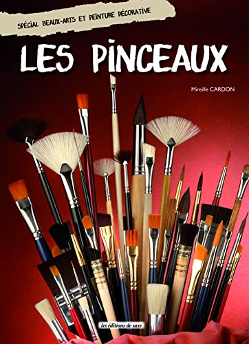 Les pinceaux : Spécial Beaux-Arts et peinture décorative: Cardon, Mireille