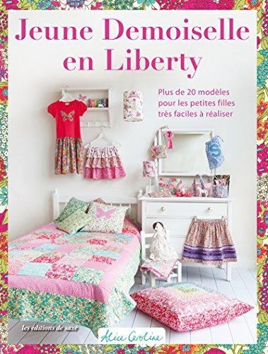 9782756525570: Jeune demoiselle en Liberty : Plus de 20 modèles très faciles à réaliser pour les petites filles