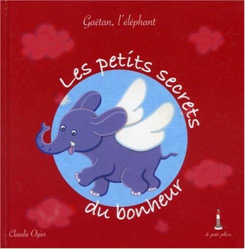 9782756900186: Les petits secrets du bonheur : Gaëtan, l'éléphant