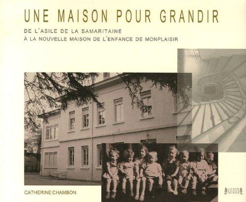 9782757000045: Une maison pour grandir : De l'asile de la Samaritaine à la nouvelle Maison de l'Enfance de Monplaisir
