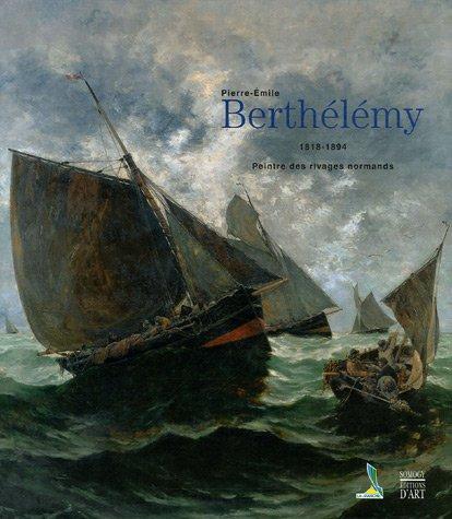 9782757200582: Pierre Emilie Berthelemy 1818-1894: Peintre des rivages normands