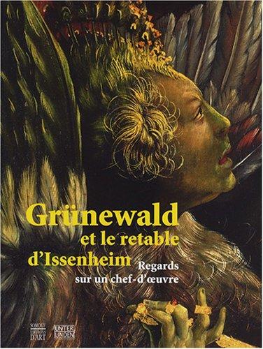 9782757201046: GRUNEWALD ET LE RETABLE D'ISSENHEIM: REGARDS SUR UN CHEF-D'OEUVRE (Grunewald and the Issenheim Altarpiece: Views on a Masterpiece)