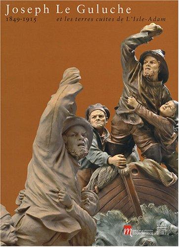 TERRES CUITES DE L'ISLE-ADAM (LES): JOSEPH LE GULUCHE 1849-1915)