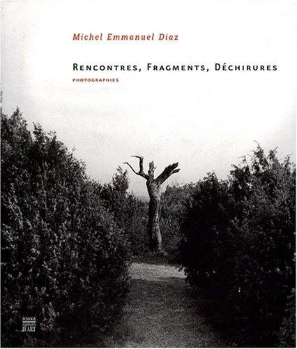 Rencontres, fragments, déchirures - Photographies: DIAZ ( Michel Emmanuel )