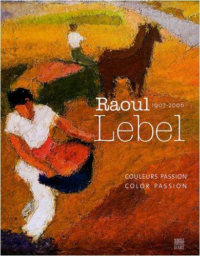 9782757202210: raoul lebel - couleurs passion (bilingue anglais-francais)