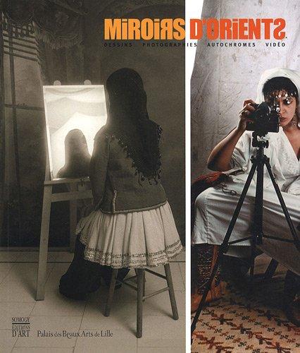 Miroirs d'Orients : Dessins-Photographies-Autochromes-Vidéo: Alain Tapié Régis