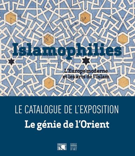 9782757204382: Islamophilies, l'Europe moderne et les arts de l'Islam : Catalogue de l'exposition Le Génie de l'Orient