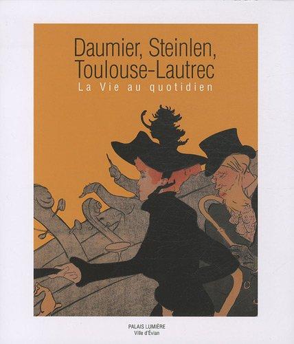 9782757204436: Daumier, Steinlen, Toulouse-Lautrec : La vie au quotidien