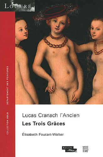 TROIS GRÂCES (LES) : LUCAS CRANACH L'ANCIEN: FOUCART-WALTER �LISABETH