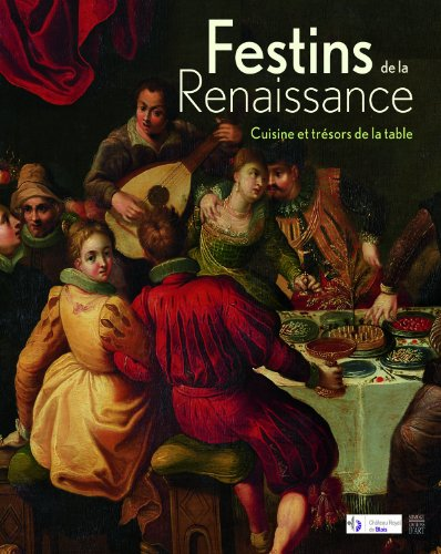 festins de la renaissance / catalogue expo: Hélène Lebédel-Carbonnel, Kilien Stengel, ...